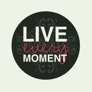live_every_moment