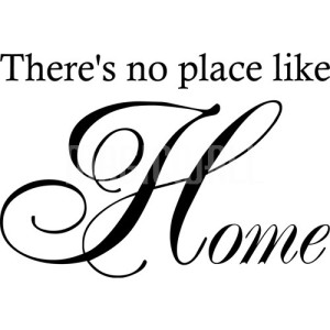 there_s_no_place_like_home_wall_quote